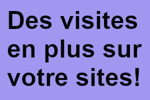 Des visiteurs supplémentaires pour votre site internet!