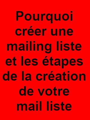 Pourquoi avez-vous besoin de créer une liste de courrier électronique dès maintenant – et les étapes exactes de la procédure de démarrage